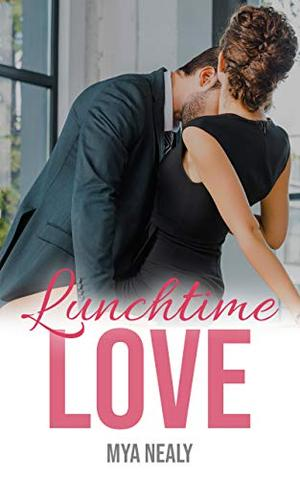 Lunchtime Love by Mya Nealy
