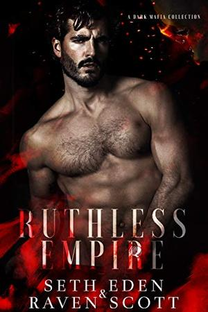 Ruthless Empire: A Dark Mafia Collection by Seth Eden
