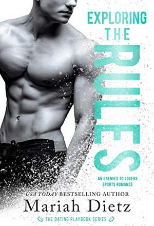 Exploring the Rules: An Enemies-to-Lovers Sports Romance Standalone by Mariah Dietz