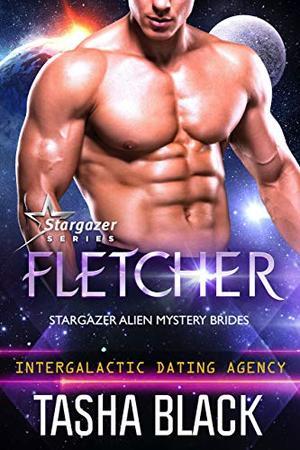 Fletcher: Stargazer Alien Mystery Brides #2 (Intergalactic Dating Agency) by Tasha Black