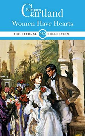 260. Women Have Hearts (The Eternal Collection) by Barbara Cartland
