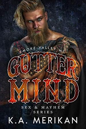 Gutter Mind - Smoke Valley MC by K.A. Merikan
