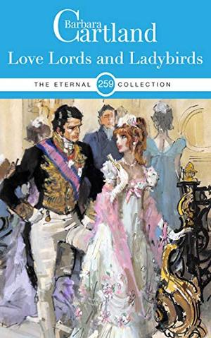 259. Love Lords and Ladybirds (The Eternal Collection) by Barbara Cartland