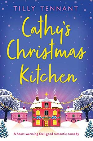 Cathy's Christmas Kitchen: A heart-warming feel-good romantic comedy by Tilly Tennant
