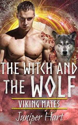 The Witch and the Wolf by Juniper Hart