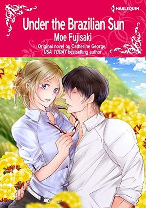 Under The Brazilian Sun: Harlequin comics by Catherine George, Moe Fujisaki