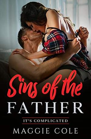 Sins of the Father: A Forbidden Love/Soul Mate/Billionaire Romance by Maggie Cole
