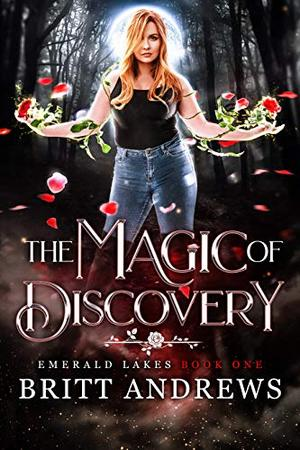 The Magic of Discovery: Emerald Lakes Book One by Britt Andrews