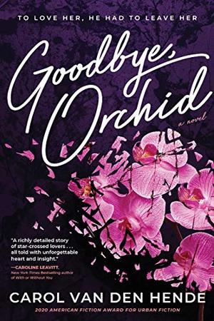 Goodbye, Orchid: To Love Her, He Had To Leave Her by Carol VanDenHende