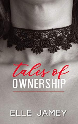 Tales of Ownership by Elle Jamey