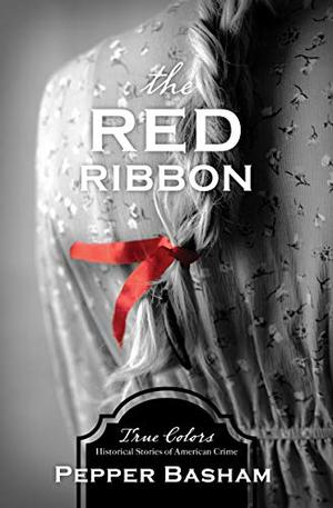 The Red Ribbon (Volume 8) (True Colors) by Pepper D. Basham