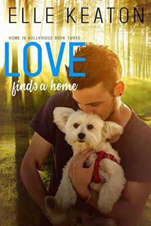 Love Finds a Home: Sweet with heat gay romance by Elle Keaton