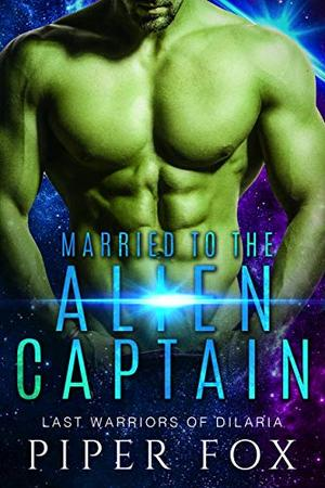Married to the Alien Captain: BBW and Alien Warrior Romance by Piper Fox