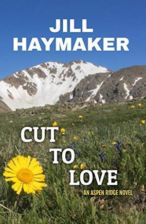 Cut to Love by Jill Haymaker