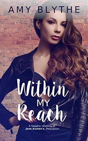 Within My Reach: A Sapphic retelling of Jane Austen's Persuasion by Amy Blythe