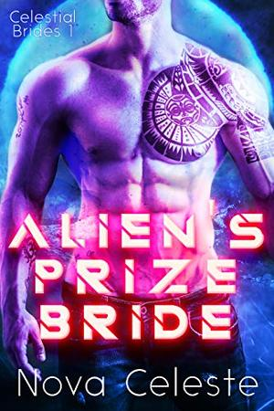 Alien's Prize Bride: A Sci Fi Alien Romance by Nova Celeste