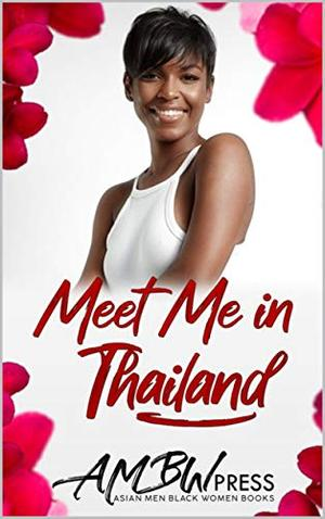 Meet Me In Thailand: Vacation to Love on Phuket Island by Kay Lee, AMBW Press