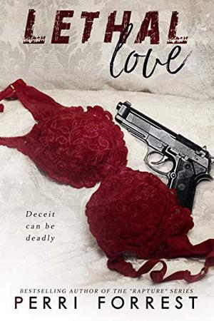Lethal Love: Deceit can be Deadly by Perri Forrest