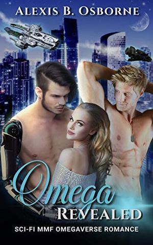 Omega Revealed: A Sci-Fi MMF Omegaverse Romance by Alexis B. Osborne