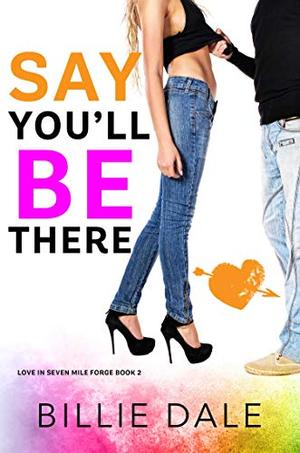 Say You'll Be There: A Second Chance Romance by Billie Dale