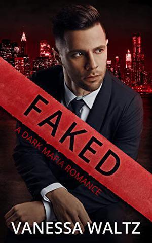 Faked: A Dark Mafia Romance by Vanessa Waltz