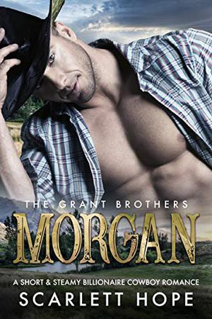 MORGAN : The Grant Brothers by Scarlett Hope