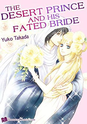 The Desert Prince and his Fated Bride: Romance comics by Yuko Takada