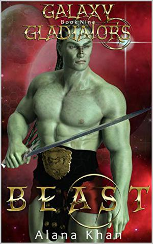Beast: Book Nine in the Galaxy Gladiators Alien Abduction Romance Series by Alana Khan