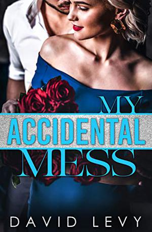 My Accidental Mess: An Accidental Pregnancy Romance by David Levy