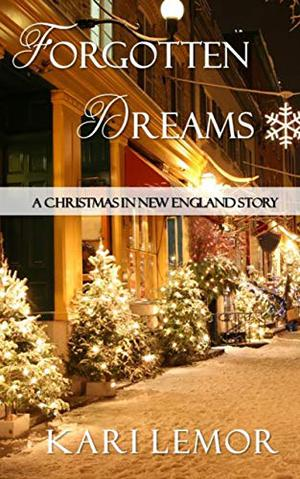Forgotten Dreams: A Christmas in New England story (Storms of New England) by Kari Lemor