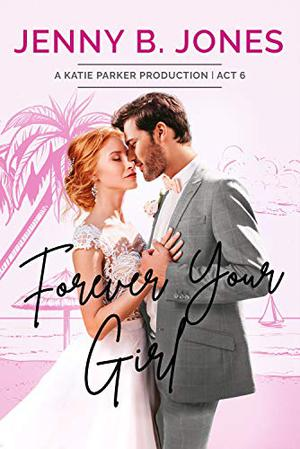 Forever Your Girl: A Sweet Romantic Comedy by Jenny B. Jones