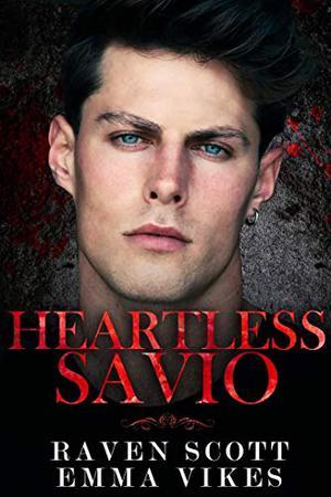 Heartless Savio: An Arranged Marriage Dark Mafia Romance by Raven Scott, Emma Vikes