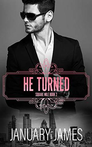 He Turned: An enemies to lovers second chance romance by January James