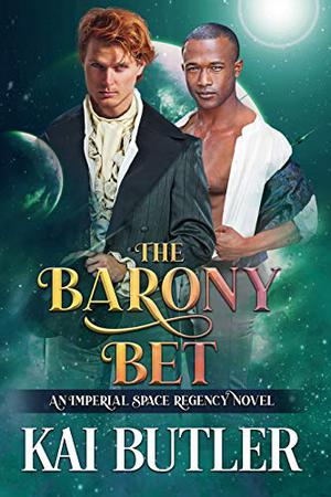 The Barony Bet: An Imperial Space Regency Novel by Kai Butler