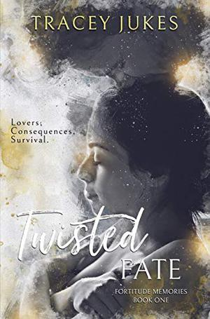 Twisted Fate (Fortitude Memories) by Tracey Jukes