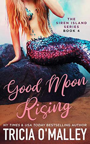 Good Moon Rising by Tricia O'Malley