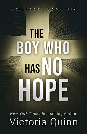 The Boy Who Has No Hope by Victoria Quinn
