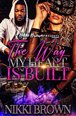 The Way My Heart Is Built by Nikki Brown
