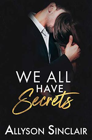 We All Have Secrets by Allyson Sinclair