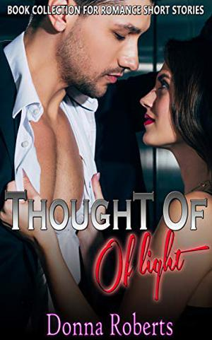 Thought of Light: Book Collection for Romance Short Stories by Donna Roberts