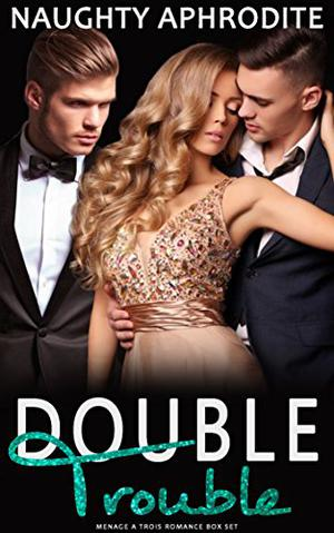Double Trouble: Bisexual Menage Romance Collection by Naughty Aphrodite