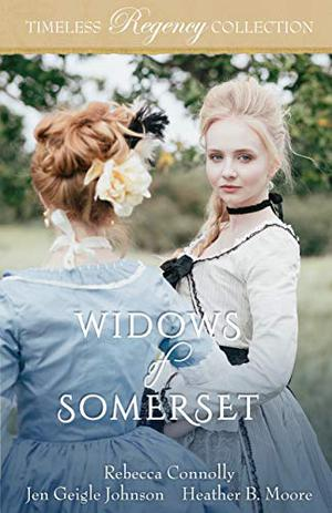 Widows of Somerset by Rebecca Connolly, Jen Geigle Johnson, Heather B. Moore