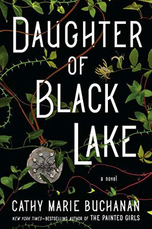 Daughter of Black Lake: A Novel by Cathy Marie Buchanan