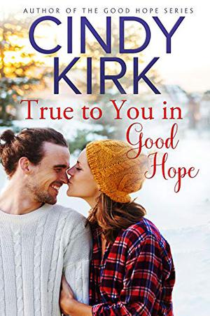 True to You in Good Hope: A Good Hope Novel Book 15 by Cindy Kirk