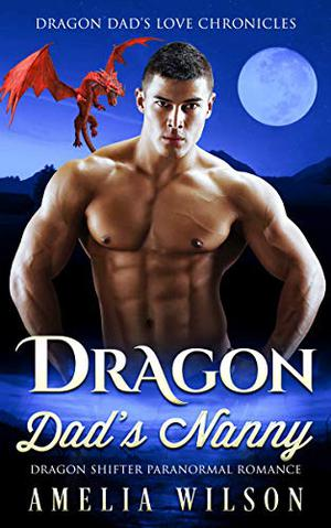 Dragon Dad's Nanny: Dragon Shifter Paranormal Romance by Amelia Wilson