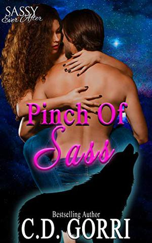 Pinch of Sass: Sassy Ever After by C.D. Gorri