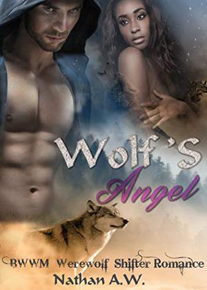 WOLF'S ANGEL: BWWM Werewolf Shifter Romance by Nathan A.W.