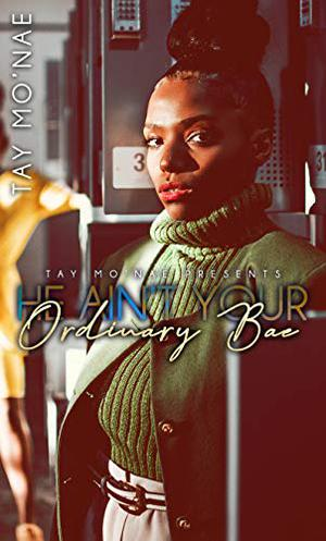 He Ain't Your Ordinary Bae by Tay Mo'Nae