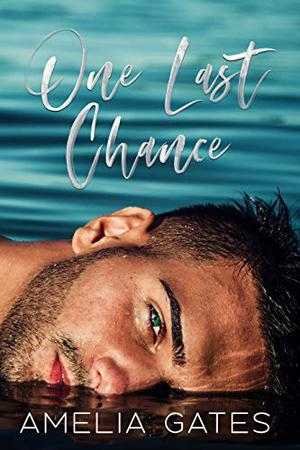 One Last Chance: Small Town Second Chance Romance by Amelia Gates, Cassie Love
