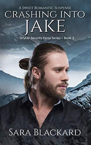 Crashing Into Jake: A Sweet Romantic Suspense by Sara Blackard